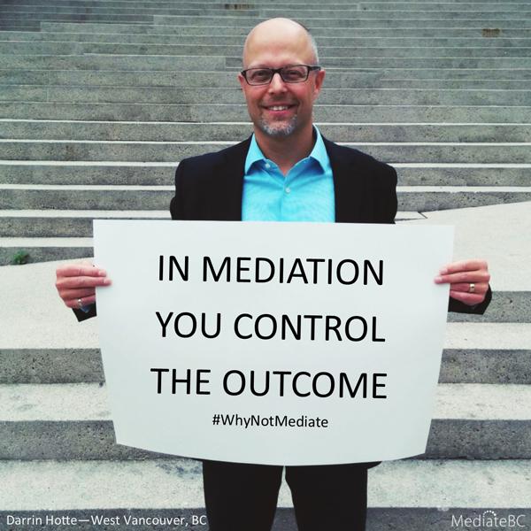 In Mediation you control the outcome #whynotmediate #MediateBC #DarrinHotte